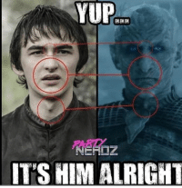 Game of Thrones, Alright, and Him: YUP  IT'S HIM ALRIGHT