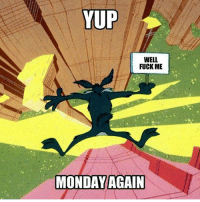 YUP  WELL  FUCK ME  MONDAY AGAIN itsmonday mondayagain monday mondays ihatemondays mondayssuck mondaysblow fuckmondays forrealtho petty savage fuckery nochill nochillbutton wileecoyote looneytunes ouch realshit epic meme memes funny funnyshit hilarious humor haha ctfu lmfao lmao lol
