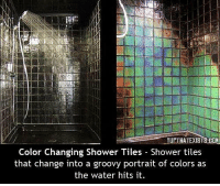 Memes, Groovy, and 🤖: YUPTHATEXISTS:HON  Color Changing Shower Tiles Shower tiles  that change into a groovy portrait of colors as  the water hits it. http://t.co/7OZik9ODT2