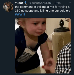 me_irl: Yusuf 2 @YusufAbdullahi_ · 32m  the commander yelling at me for trying a  360 no scope and killing one our soldiers  me_irl