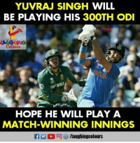 Match, Hope, and Indianpeoplefacebook: YUVRAJ SINGH WILL  BE PLAYING HIS 30OTH OD  HOPE HE WILL PLAY A  MATCH-WINNING INNINGS