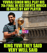 The Man of Big Tournaments! rvcjinsta: YUVRAJ SINGH WILL PLAY HIS  7th FINALINICC EVENTS WHICH  IS MOST BY ANY PLAYER  WWW. RVCJ.COM  KING YUVI THEY SAID  VERY WELL SAID The Man of Big Tournaments! rvcjinsta