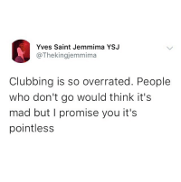 Memes, Clubbing, and Mad: Yves Saint Jemmima YSJ  @Thekingjemmima  Clubbing is so overrated. People  who don't go would think it's  mad but I promise you it's  pointless Do you agree? 🤔🤔 . KraksTV