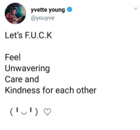 Kindness, For, and Like: yvette young  ayouyve  Let's F.U.C.K  Feel  Unwavering  Care and  Kindness for each other Sounds like a plan!