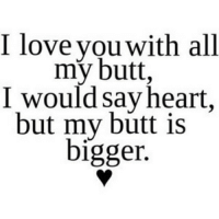 😏💕 @wotgrindsmygears: I love you with all  my butt,  I would say heart,  but my butt is  bigger. 😏💕 @wotgrindsmygears