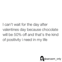 ⠀: I can't wait for the day after  valentines day because chocolate  will be 50% off and that's the kind  of positivity i need in my life  @sarcasm only ⠀