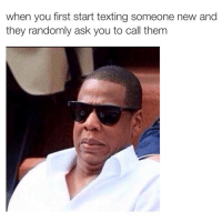 Don't do this to me. Ever. misc aware funny memes tumblr humor ayy lmao: when you first start texting someone new and  they randomly ask you to call them Don't do this to me. Ever. misc aware funny memes tumblr humor ayy lmao