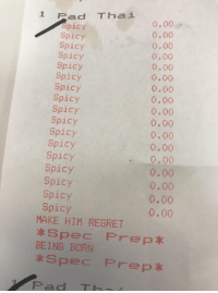 Regret, Spicy, and Pad: Z Pad Thai  Spicy  Spicy  Spicy  Spicy  Spicy  Spicy  Spicy  Spicy  Spicy  Spicy  Spicy  Spicy  Spicy  Spicy  Spicy  Spicy  Spicy  0.00  0.00  0.00  0.00  0,00  0.00  0.00  0.00  0,00  0.00  〇.00  0.00  0.00  0.00  0,00  0.00  0.00  MAKE HIM REGRET  Spec Prep  BEING BORN  Pad T