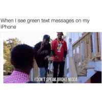 green text: When I see green text messages on my  iPhone  DON'T SPEAK BROKE NIGGA