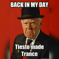 tbt trance @tiesto: BACK IN MY DAY  Tiesto made  Trance  quickmeme Comm tbt trance @tiesto