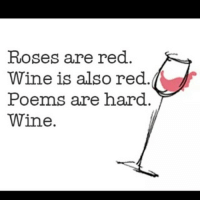 Just finished my Valentine's Day card it's great.: Roses are red  Wine is also red.  Poems are hard.  Wine. Just finished my Valentine's Day card it's great.