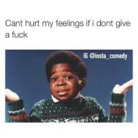 Cant hurt my feelings if i dont give  a fuck  IG @insta comedy On some real shit 🙌💯