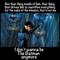 YoungJusticeBack JLAmemes: But that thing inside of him, that thing  that drives him to saorifice everything  for the sake of the mission, that's not me  don't wanna be  I The Batman  anymore YoungJusticeBack JLAmemes