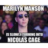 Funny, Marilyn Manson, and Nicolas Cage: MARILYN MANSON  IS SLOWLY TURNING INTO  NICOLAS CAGE