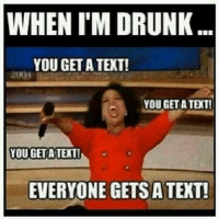 & 1 person in particular ALWAYS gets more than 1 😏 CrankMode: WHEN I'M DRUNK  YOU GET A TEXT!  200  YOU GET A TEXT!  YOU GET A:TEXT!  EVERYONE GETS A TEXT! & 1 person in particular ALWAYS gets more than 1 😏 CrankMode