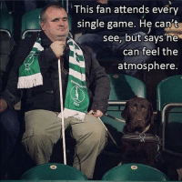 What the sport is all about...: IOS  24  This fan attends every  single game. He ca  see, but says he  can feel the  atmosphere.  SANS What the sport is all about...