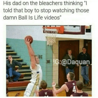 "My favourite meme😂😂😂: His dad on the bleachers thinking ""d  told that boy to stop watching those  damn Ball Is Life videos""  IG:@Daquan My favourite meme😂😂😂"