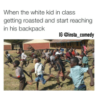 👀🏃🏃💨💨💨😅: When the white kid in class  getting roasted and start reaching  in his backpack  IG @insta comedy 👀🏃🏃💨💨💨😅
