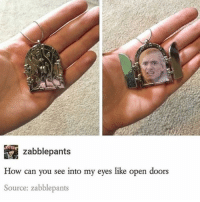 Hallelujah, Memes, and 🤖: zabblepants  How can you see into my eyes like open doors  Source: zabblepants ive been doing homework for like 4 hours and its 2:16am BUT I FINALLY FINISHED HALLELUJAH AND GOODNIGHT