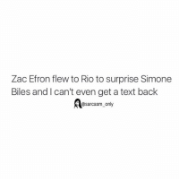 ⠀: Zac Efron flew to Rio to surprise Simone  Biles and can't even get a text back  @sarcasm only ⠀