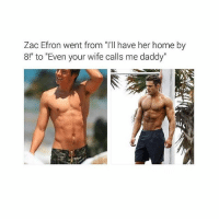 """damn: Zac Efron went from """"I'll have her home by  8!"""" to """"Even your wife calls me daddy"""" damn"""