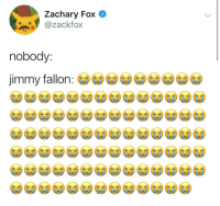 I Guess he likes laughing: Zachary Fox  ackfox  nobody:  jimmy fallon I Guess he likes laughing