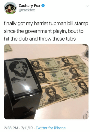 7/11, Club, and Iphone: Zachary Fox  @zackfox  finally got my harriet tubman bill stamp  since the government playin, bout to  hit the club and throw these tubs  20  15268530  P 2150  ME 601671W3E  A WE Y OLA  A  1248938 A  NO 37248938  ML 15475751 J  MAN  MAN WENTY DO  ENER  MAY  4535 E  CAL  MD14409495 F  WENTY DOLARS  ALS rs  HA  n  ta  amin P  2:28 PM 7/11/19 Twitter for iPhone Well, someone is gonna get arrested.
