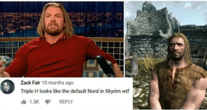 Accurate:: Zack Fair 10 months ago  Triple H looks like the default Nord in Skyrim wtf  1.5K  REPLY Accurate: