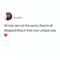Girl Memes, She, and Own: @zajdbi  All men are not the same, they're all  disappointing in their own unique way She's not wrong ( @yourfavoriteexgf )