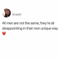 Memes, 🤖, and Man: @zajdbi  All men are not the same, they're all  disappointing in their own unique way Tag a disappointing man 😭😭😭😭😭😭😭😭😭