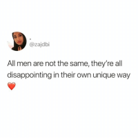 Girl Memes, She, and Own: @zajdbi  All men are not the same, they're all  disappointing in their own unique way She right.