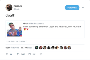 I Bet, Death, and Jake Paul: zander  @finah  Following  death  dinah @dinahslutmusic  name something better than Logan and Jake Paul, i bet you can't  2:50 PM-14 Oct 2017  4,989 Retweets 14,710 Likes OGS6 Duo die