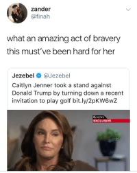 Tell ya friends @theyamborghini is the page to follow 🔥🔥🔥: zander  @finah  what an amazing act of bravery  this must've been hard for her  Jezebel @Jezebel  Caitlyn Jenner took a stand against  Donald Trump by turning down a recent  invitation to play golf bit.ly/2pKW6wZ  bNEWS  EXCLUSIVE Tell ya friends @theyamborghini is the page to follow 🔥🔥🔥
