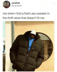 Ass, Fresh, and New York: zandizle  @zandizle  me when i find a fresh ass sweater in  the thrift store that doesn't fit me this is what all of new york looks like currently