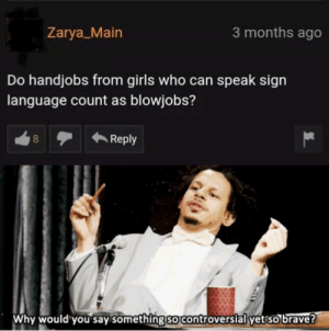 The hero we don't deserve: Zarya Main  3 months ago  handjobs from girls who can speak sign  language count as blowjobs?  Reply  8  Why would 'you say something so controversial yet so brave? The hero we don't deserve