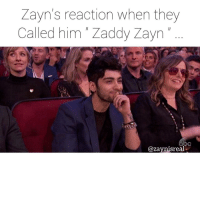 Zayn's reaction when they  Called him Zaddy Zayn  Gazaynisreal LOOK HOW CUTE 😍. . Who is your idol?