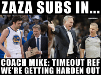 😂😭😂😭: ZAZA SUBS IN  @NBAMEMES  27  COACH MIKE: TIMEOUT REF  WE'RE GETTING HARDEN OUT 😂😭😂😭