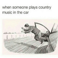 Country Memes: when someone plays country  music in the car