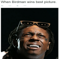 Took me a minute: W  hen Birdman wins best picture.  Fre Took me a minute