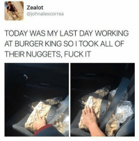 Burger King, Goals, and Gym: Zealot  @johnalexcorrea  TODAY WAS MY LAST DAY WORKING  AT BURGER KING SO I TOOK ALL OF  THEIR NUGGETS, FUCK IT Goals 💪🤣 . @DOYOUEVEN 👈🏼 10% OFF STOREWIDE (use code DYE10 ✔️ tap the link in our BIO 🎉