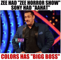 "Bigg Boss.: ZEE HAD ""ZEE HORROR SHOW""  SONY HAD ""AAHAT""  RV CJ  WWW, RVCI COM  COLORS HAS BIGG BOSS"" Bigg Boss."