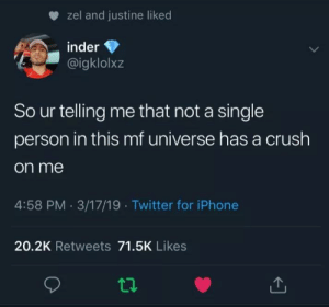 Me_irl: zel and justine liked  inder  @igklolxz  So ur telling me that not a single  person in this mf universe has a crush  on me  4:58 PM 3/17/19 Twitter for iPhone  20.2K Retweets 71.5K Likes Me_irl