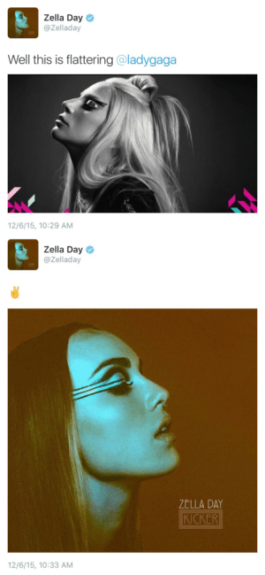 Bailey Jay, Gif, and Target: Zella Day  @Zelladay  Well this is flattering @ladygaga  NA  12/6/15, 10:29 AM   Zella Day  @Zelladay  ZELLA DAY  KICKER  12/6/15, 10:33 AM atranscendentalimitation:  xaxer:  famehooka:  qirlunderyou:    this just in: zella day invented being photographed in side profile w dramatic eye make-up  who the fuck is Zella Day?
