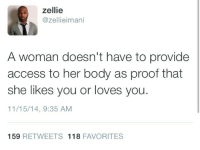 Target, Tumblr, and Access: zellie  @zellieimani  A woman doesn't have to provide  access to her body as proof that  she likes you or loves you  11/15/14, 9:35 AM  159 RETWEETS 118 FAVORITES temilasha: Little louder for the fuck boy in the back.