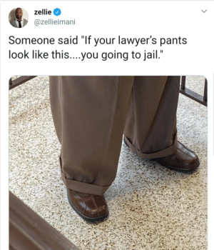 "Might as well represent yourself.: zellie  @zellieimani  Someone said ""If your lawyer's pants  look like this....you going to jail."" Might as well represent yourself."