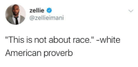 "<p>It&rsquo;s never lupus (via /r/BlackPeopleTwitter)</p>: zellie  @zellieimani  ""This is not about race."" -white  American proverb <p>It&rsquo;s never lupus (via /r/BlackPeopleTwitter)</p>"