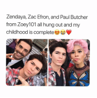 Zac Efron, Zendaya, and Girl Memes: Zendaya, Zac Efron, and Paul Butcher  from Zoey101 all hung out and my  childhood is complete when did @thepaulbutcher get so hot?😳😍🔥""