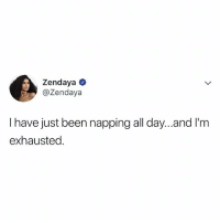 Zendaya, Relatable, and Been: Zendaya  @Zendaya  l have just been napping all day...and l'm  exhausted same, @zendaya