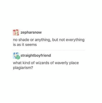 zepharsnow  no shade or anything, but not everything  is as it seems  straightboyfriend  what kind of wizards of waverly place  plagiarism? I'm home and I'm eating McDonald's life is strange