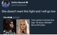 "Fight, Maxwell, and The Hill: Zerlina Maxwell  @ZerlinaMaxwell  She doesn't want this fight and I will go low  The Hill @thehill  Tomi Lahren to former first  lady: ""Sit down, Michelle""  hill.cm/N1s34ov What you wont do is come for Michelle"